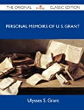Personal Memoirs of U S Grant - the Original Classic Edition, Ulysses S. Grant, 1486146406