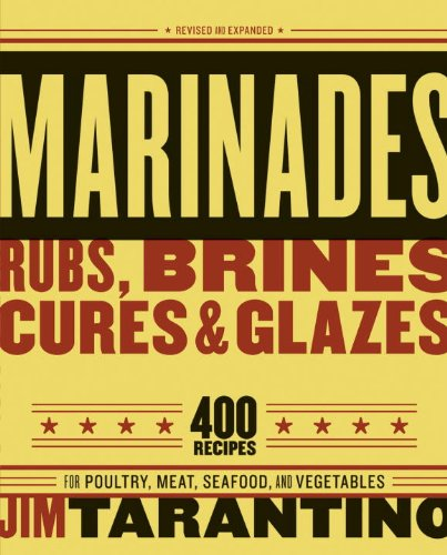 Marinades, Rubs, Brines, Cures and Glazes: 400 Recipes for Poultry, Meat, Seafood, and Vegetables by [Tarantino, Jim]