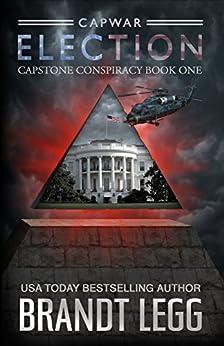 CapWar ELECTION (CapStone Conspiracy Book 1) by [Legg, Brandt]