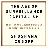 The Age of Surveillance Capitalism: The Fight for a Human Future at the New Frontier of Power: more info