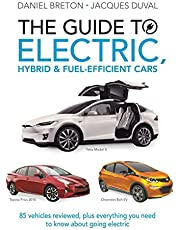 The Guide to Electric, Hybrid & Fuel-Efficient Cars: 70 vehicles reviewed, plus everything you need to know about going electric