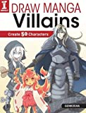 Draw Manga Villains: Create 50 Characters