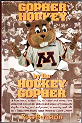 Gopher Hockey by the Hockey Gopher : a Humorous, Subjective, Selective, and Sometimes Irreverent Look at the History and Heroes of Minnesota Gopher ... Furry Rodent, Better Known as Goldy Gopher