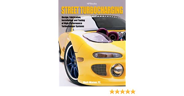 Street TurbochargingHP1488: Design, Fabrication, Installation, and Tuning of High-Performance Street Turbocharger Systems (English Edition) eBook: Mark ...