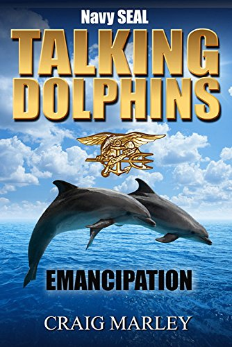 Navy SEAL TALKING DOLPHINS: EMANCIPATION