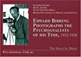 Edward Bibring Photographs the Psychoanalysts of His Time, 1932-1938, , 0881634530