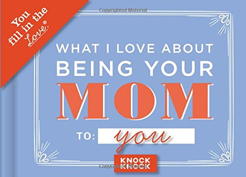 Knock Knock What I l Love About Being Your Mom Fill in the Love Journal (You Fill in the Love)