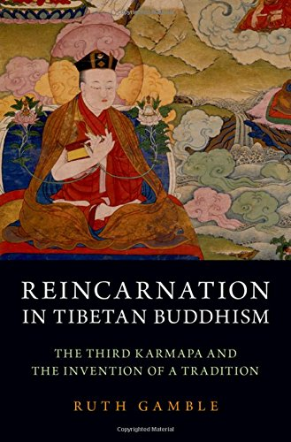 Reincarnation in Tibetan Buddhism: The Third Karmapa and the Invention of a Tradition
