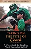 img - for Taking on the Title of COACH: A 5 Step Guide for Coaching Youth Baseball & Softball book / textbook / text book