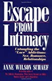 Escape from Intimacy: Untangling the Love'' Addictions: Sex, Romance, Relationships Paperback September 20, 1990