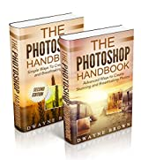 Photography: The COMPLETE Photoshop Box Set For Beginners and Advanced Users (Photography, Photoshop, Digital Photography, Creativity) (English Edition)