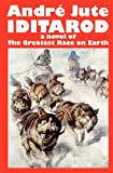 Iditarod a Novel of the Greatest Race on Earth, André Jute and André Jute, 1908369000