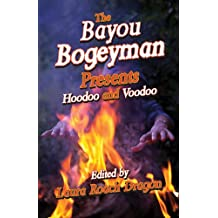 The Bayou Bogeyman Presents: Hoodoo and Voodoo