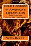 Held Hostage in America's Heartland, Ms Gypsy Roz Lei, 1477536582
