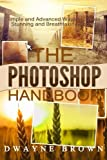 The Photoshop Handbook: The COMPLETE Photoshop Box Set For Beginners and Advanced Users (Photography, Photoshop, Digital Photography, Creativity)