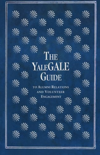The YaleGALE Guide: to Alumni Relations and Volunteer Engagement