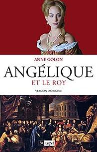 Angélique et le Roy - Tome 3 : Version d'origine (Roman français) par Anne Golon