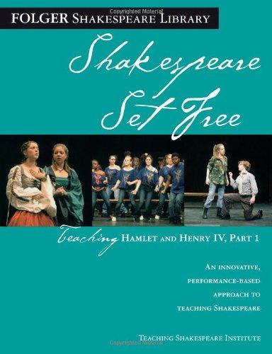 Teaching Hamlet and Henry IV, Part 1: Shakespeare Set Free (Folger Shakespeare Library)