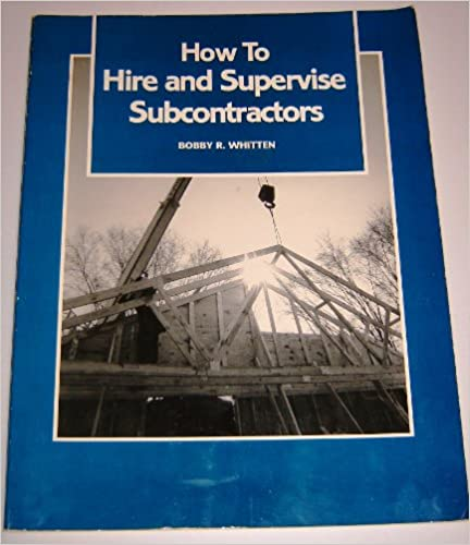 How to Hire and Supervise Subcontractors
