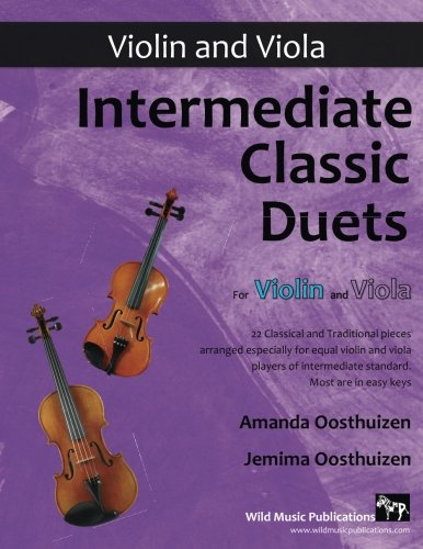 Intermediate Classic Duets for Violin and Viola: 22 Classical and Traditional pieces arranged especially for equal players of intermediate standard. Most are in easy keys.