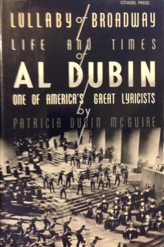 Lullaby of Broadway: Life and Times of Al Dubin, One of America's Great Lyricists by Patricia Dubin McGuire (1985-01-06)