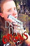 Dying Days: Origins