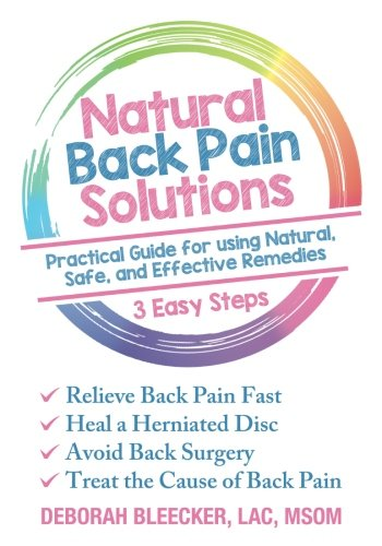 Natural Back Pain Solutions: Relieve Back Pain Fast, Heal a Herniated Disc, and Avoid Back Surgery