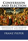 Conversion and Election: A Plea for a United Lutheranism in America (American Lutheran Classics) (Volume 2)