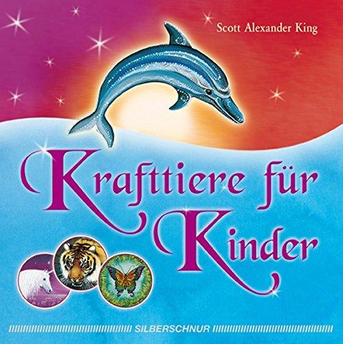 Krafttiere für Kinder Taschenbuch – 22. Februar 2012 Scott Alexander King Krafttiere für Kinder Silberschnur 3898453634
