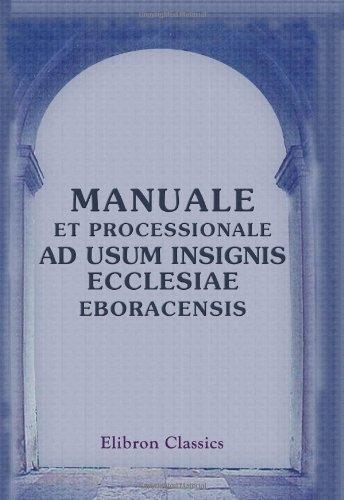Read Online Manuale et Processionale ad usum insignis Ecclesiae Eboracensis pdf