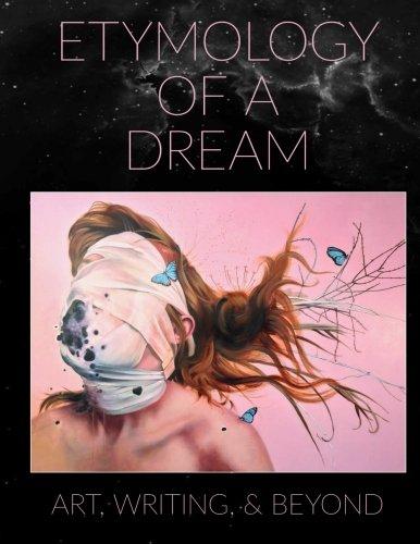 Etymology of a Dream: Art, Writing, & Beyond (Budget Edition)