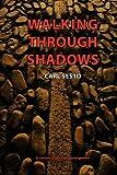 Walking Through Shadows, Carl Sesto, 147509082X