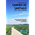 Walking Guide to the Camino de Santiago History Culture Architecture from St Jean Pied de Port to Santiago de Compostela and Finisterre (CaminoGuide.net eBooks Book 6)