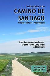 Walking Guide to the Camino de Santiago History Culture Architecture from St Jean Pied de Port to Santiago de Compostela and Finisterre (CaminoGuide.net eBooks Book 6)
