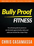 Bully Proof Fitness: The ultimate guide for parents to win the battle against bullies, bellies, and make your kid feel like a Super Ninja