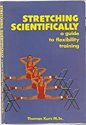 Stretching Scientifically: A Guide to Flexibility Training by Kurz, Thomsa, Kurz, Thomas (1991) Paperback