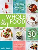 The 30 Day Whole Food Weight Loss Challenge: 30 Day Whole Food: Three Whole Recipes Cooked in Less than 30 Minutes Every Day: 30 Day Weight Loss ... foods cookbook;whole food