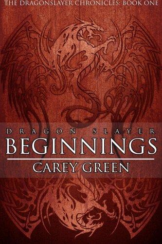 Dragon Slayer: Beginnings: Book One of the Dragon Slayer Chronicles (Volume 1)