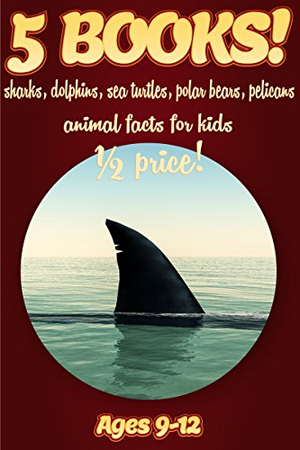 (1/2 Price: 5 Bundled Books: Shark, Dolphin, Sea Turtle, Polar Bear, & Pelican Facts For Kids Ages 9-12: Amazing Animal Facts With Large Size Pictures: Clouducated Red Series Nonfiction For Kids)