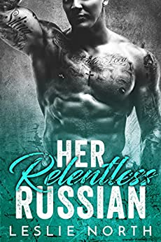 Her Relentless Russian (Karev Brothers Book 3) by [North, Leslie]