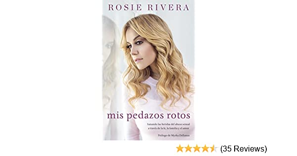 Amazon.com: Mis pedazos rotos: Sanando las heridas del abuso sexual a través de la fé, la familia y el amor (Spanish Edition) eBook: Rosie Rivera: Kindle ...