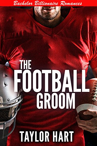 The Football Groom: Bachelor Billionaire Romances (A Last Play Companion) by [Hart, Taylor]