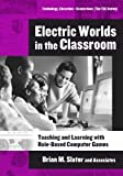 Electric Worlds in the Classroom, Brian M. Slator and Richard T. Beckwith, 0807746754