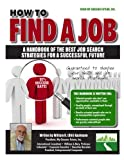 img - for How to Find a Job: A Handbook of the Best Job Search Strategies For A Successful Future book / textbook / text book