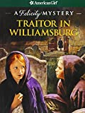 Traitor in Williamsburg: A Felicity Mystery (American Girl Mysteries) (American Girl Mysteries (Quality))