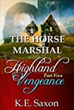 THE HORSE MARSHAL : Highland Vengeance : Part Five (A Family Saga / Adventure Romance) (Highland Vengeance: A Serial Novel)