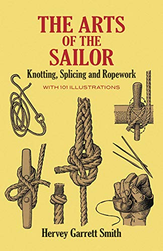 (The Arts of the Sailor: Knotting, Splicing and Ropework (Dover Maritime))