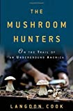 The Mushroom Hunters, Langdon Cook, 0345536258