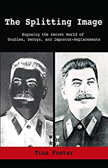 The Splitting Image: Exposing the Secret World of Doubles, Decoys, and Impostor-Replacements by [Foster, Tina]