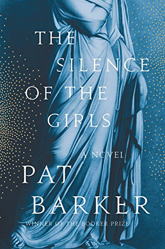 Product picture for The Silence of the Girls: A Novel by Pat Barker